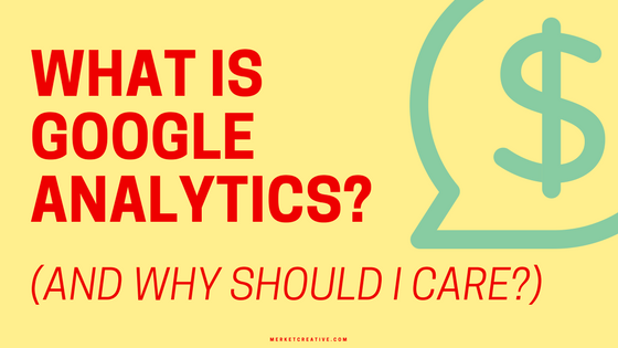 What is Google Analytics? (And why should I care?)
