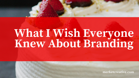 What I Wish Everyone Knew About Branding