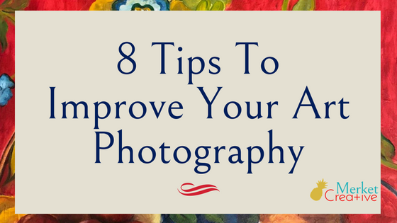 8 Tips To Improve Your Art Photography