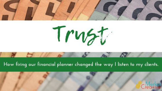Trust: How firing our financial planner changed the way I listen to my clients