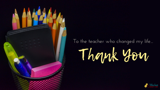 To the teacher who changed my life – Thank You.
