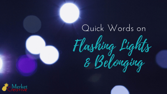 Quick Words on Flashing Lights and Belonging