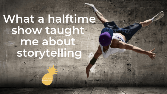 What a halftime show taught me about storytelling